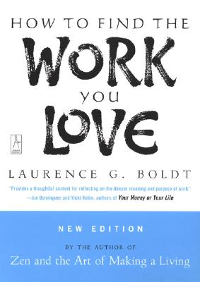 How to Find the Work You Love By Boldt, Laurence G.