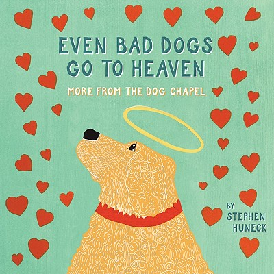 Even Bad Dogs Go to Heaven By Huneck, Stephen